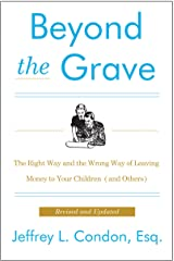 Beyond the Grave, Revised and Updated Edition: The Right Way and the Wrong Way of Leaving Money to Your Children (and Others) Kindle Edition