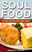 Soul Food: 31 Easy Recipes for Home Cooks ((Easy) Soul Food Recipes Book 1)