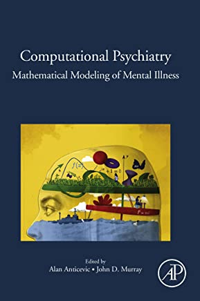 Computational Psychiatry: Mathematical Modeling of Mental Illness (English Edition)