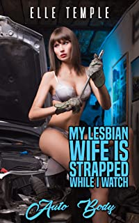 My Lesbian Wife Is Strapped While I Watch: Auto Body