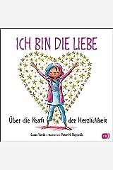 Ich bin die Liebe: Über die Kraft der Herzlichkeit (German Edition) Kindle Edition
