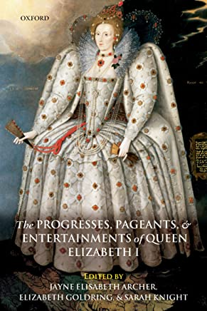 The Progresses, Pageants, and Entertainments of Queen Elizabeth I (English Edition)