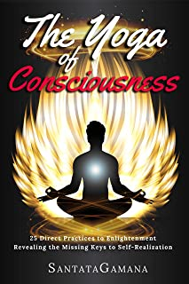 The Yoga of Consciousness: 25 Direct Practices to Enlightenment. Revealing the Missing Keys to Self-Realization. (Real Yoga Book 4) (English Edition)