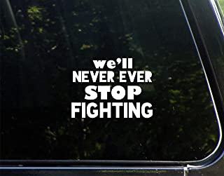 "We'll Never Ever Stop Fighting- 5"" x 3-3/4"" - Vinyl Die Cut Decal/ Bumper Sticker For Windows, Cars, Trucks, Laptops, Etc."