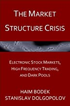 The Market Structure Crisis: Electronic Stock Markets, High Frequency Trading, and Dark Pools