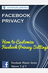 """Facebook Privacy: """"How to Customize Your Facebook Privacy Settings"""": Solutions for Small Business Marketing (Facebook Master Series 3) Kindle Edition"""