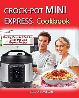Crock Pot Mini Express Cook Book: Healthy Easy And Delicious Crock Pot Mini Express Recipes