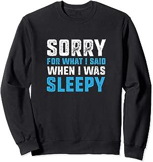 Sorry for what i said when I was sleepy - Funny Sleep Sweatshirt