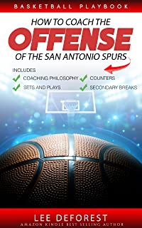Basketball Playbook How to Coach the Offense of the San Antonio Spurs: Includes Coaching Philosophy, Sets and Plays, Count...