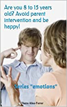 Are you 8 to 15 years old? avoid parent intervention and be happy!: Series