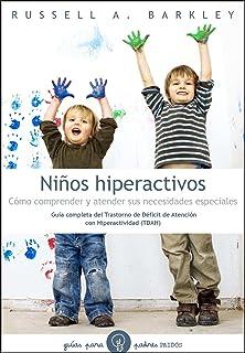 Niños hiperactivos: Cómo comprender y atender sus necesidades especiales. Guía completa del Transtorno de Déficit de Atención con Hiperactividad (TDAH) (Guías para Padres)