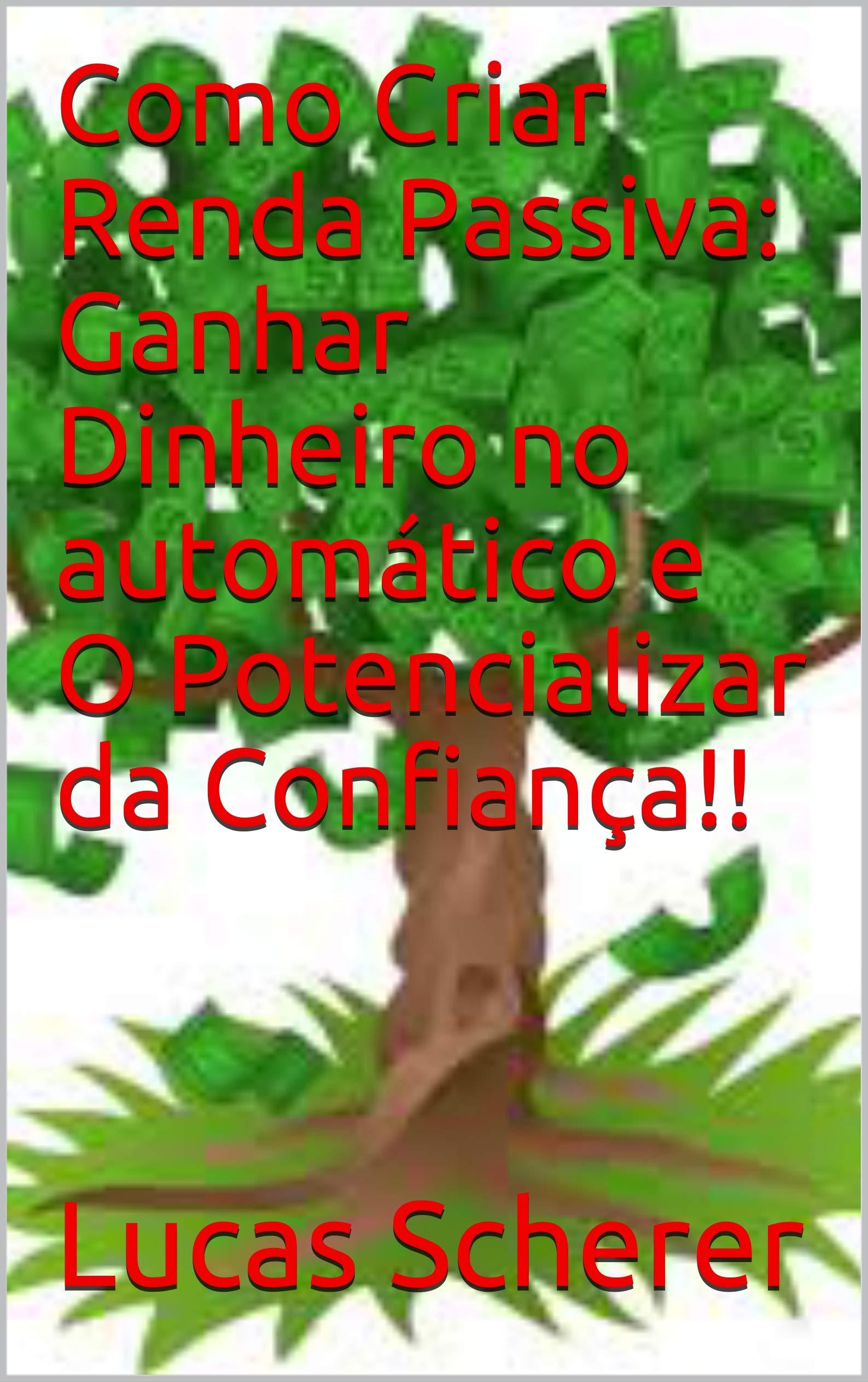 Como Criar Renda Passiva: Ganhar Dinheiro no automático e O Potencializar da Confiança!! (Portuguese Edition)