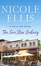 The Sea Star Bakery: A Willa Bay Novel