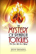 The Mystery of Speaking in Tongues: Turning Your Life Into a Mystery