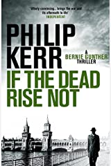 If the Dead Rise Not: Bernie Gunther Thriller 6 (Bernie Gunther Mystery) Kindle Edition
