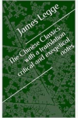 The Chinese Classics: with a translation critical and exegetical notes Kindle Edition