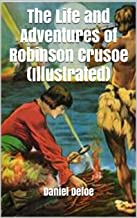 The Life and Adventures of Robinson Crusoe (Illustrated)