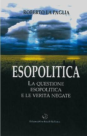 Esopolitica: La questione Esopolitica e le Verità Negate