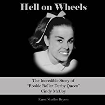 Hell on Wheels: The Incredible Story of Rookie Roller Derby Queen Cindy McCoy