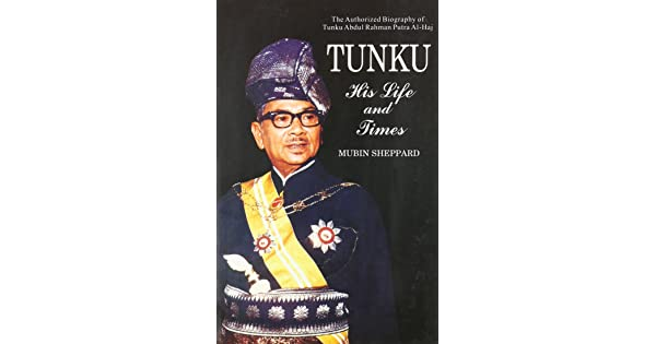 Tunku His Life And Times The Authorized Biography Of Tunku Abdul Rahman Putra Al Haj Sheppard Mubin Amazon Sg Books
