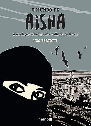 O mundo de Aisha: A revolução silenciosa das mulheres no Iêmen