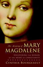 The Meaning of Mary Magdalene: Discovering the Woman at the Heart of Christianity PDF