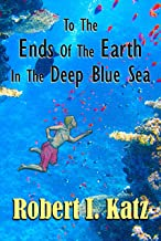 To The Ends of the Earth in the Deep Blue Sea