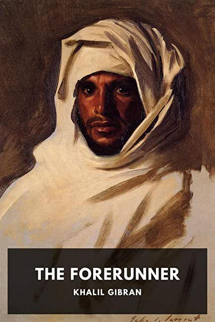 The Forerunner: Kahlil Gibran (Classics, Literature) [Annotated] (English Edition)