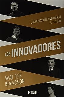 Los Innovadores: Los Genios que Inventaron el Futuro: La his