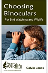Choosing Binoculars for Bird Watching and Wildlife: 12 essential tips to help you pick the perfect wildlife and birding binocular Kindle Edition