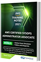 AWS Certified SysOps Administrator Associate Training Notes 2021: Fast-track your exam success with this ultimate cheat sheet for the SOA-C01 exam Kindle Edition