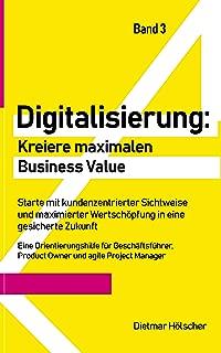 Digitalisierung: Kreiere maximalen Business Value: Starte mit kundenzentrierter Sichtweise und maximierter Wertschöpfung in eine gesicherte Zukunft (German Edition)