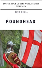 Roundhead: To the Edge of the World Volume 1 (To the Edge of the World Series)