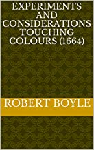 Experiments and Considerations Touching Colours (1664) (English Edition)