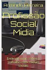 Profissão Social Mídia: Entenda mais sobre o trabalho com mídias sociais (Portuguese Edition) Kindle Edition