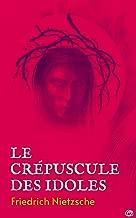Le Crépuscule des Idoles (French Edition)