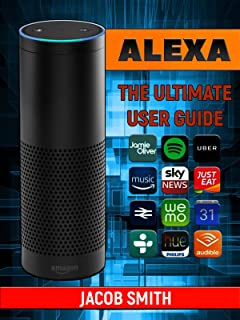 Alexa: The Ultimate User Guide to master your personal assistant (user guide,smart home,amazon echo)