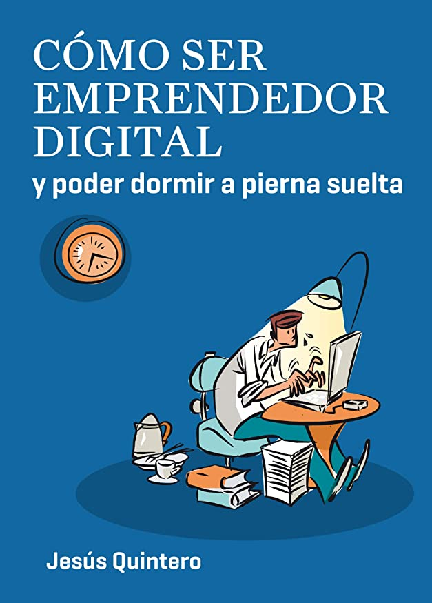 専門化する読むブリーフケースCómo ser emprendedor digital y poder dormir a pierna suelta: Misión emprender. Las 10 claves para emprender online con éxito (Spanish Edition)