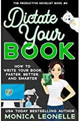 Dictate Your Book: How To Write Your Book Faster, Better, and Smarter (The Productive Novelist 4) Kindle Edition