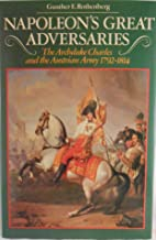 Napoleon's Great Adversaries: The Archduke Charles and Austrian Army, 1792-1814