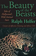 The Beauty of the Beasts: Tales of Hollywood`s Wild Animal Stars