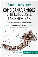 Cómo ganar amigos e influir sobre las personas de Dale Carnegie (Análisis de la obra): La manera ideal de influir en los demás (Book Review)