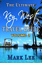 The Ultimate Travel Guide to Key West (The Ultimate Travel Guide Series) (Volume 2)