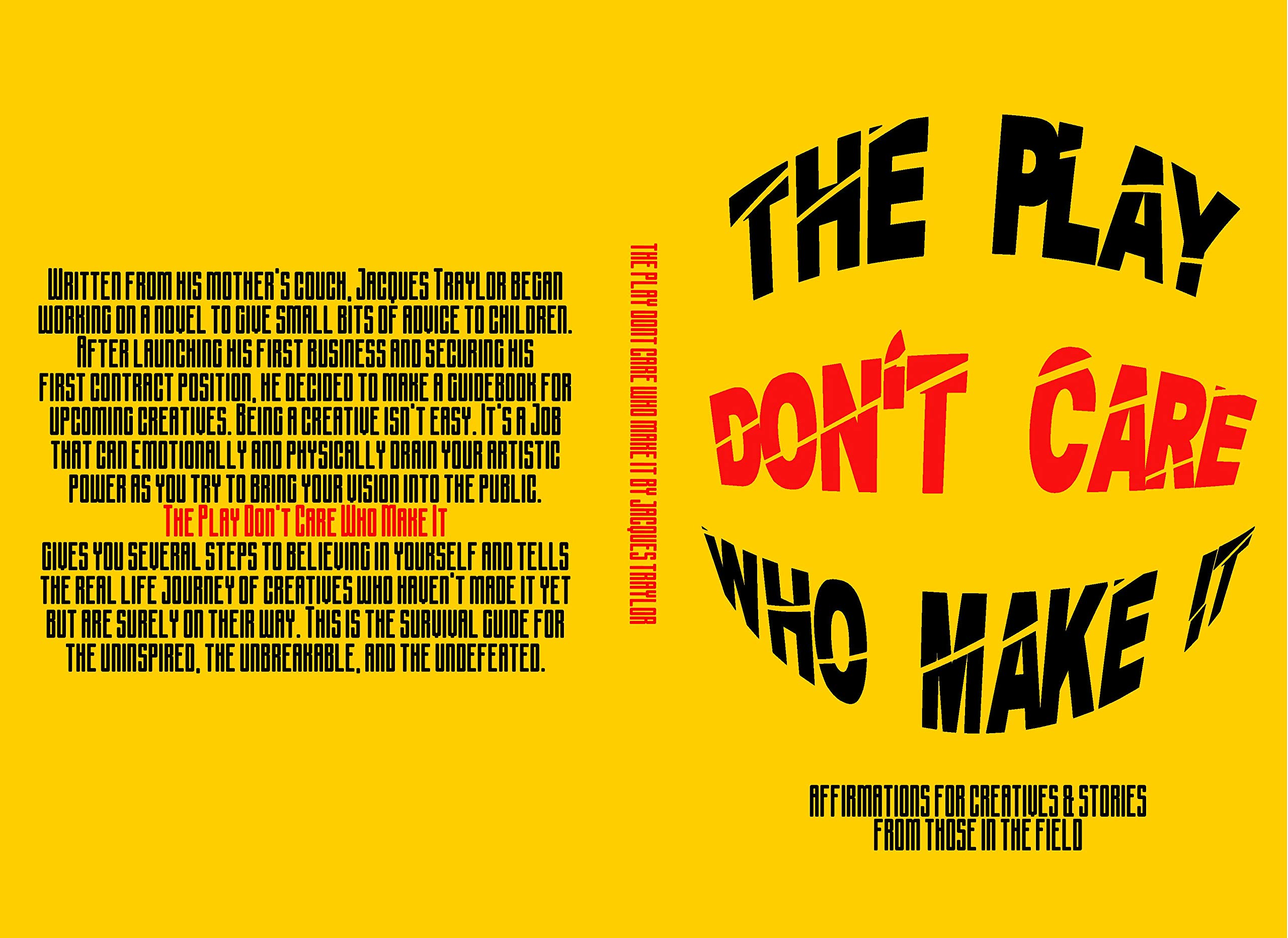 The Play Don't Care Who Make It: Affirmations For Creatives And Stories From Those In The Field.