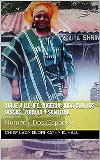 VIaje A Ile-Ife, Nigeria: Vida Con Los Orisas, Yoruba Y Santeria: Numero: Dos {Espanol} (Journey To Ile-Ife, Nigeria: My Life With Orisas Yoruba & Santeria nº 2) (Spanish Edition)