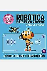 Robótica e inteligencia artificial (Futuros Genios 5): La ciencia explicada a los más pequeños (Spanish Edition) Kindle Edition