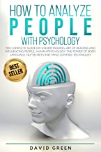 How to Analyze People with Pychology: The Complete Guide on Understanding, Art of Reading and Influencing People,Human Psy...