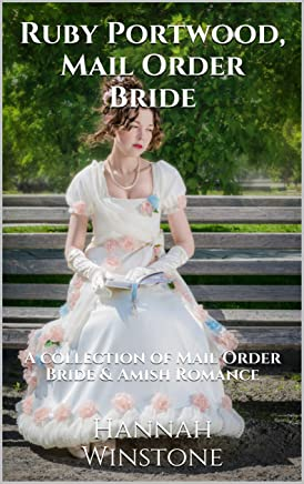 Ruby Portwood, Mail Order Bride: A collection of Mail Order Bride & Amish Romance