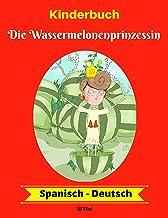Kinderbuch: Die Wassermelonenprinzessin (Spanisch-Deutsch) (Spanisch-Deutsch Zweisprachiges Kinderbuch 1) (German Edition)