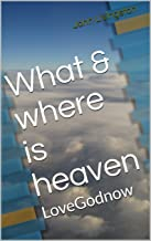 What & where is heaven: LoveGodnow